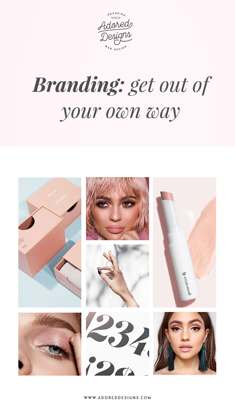 Branding: Get out of your own way | Adored Designs